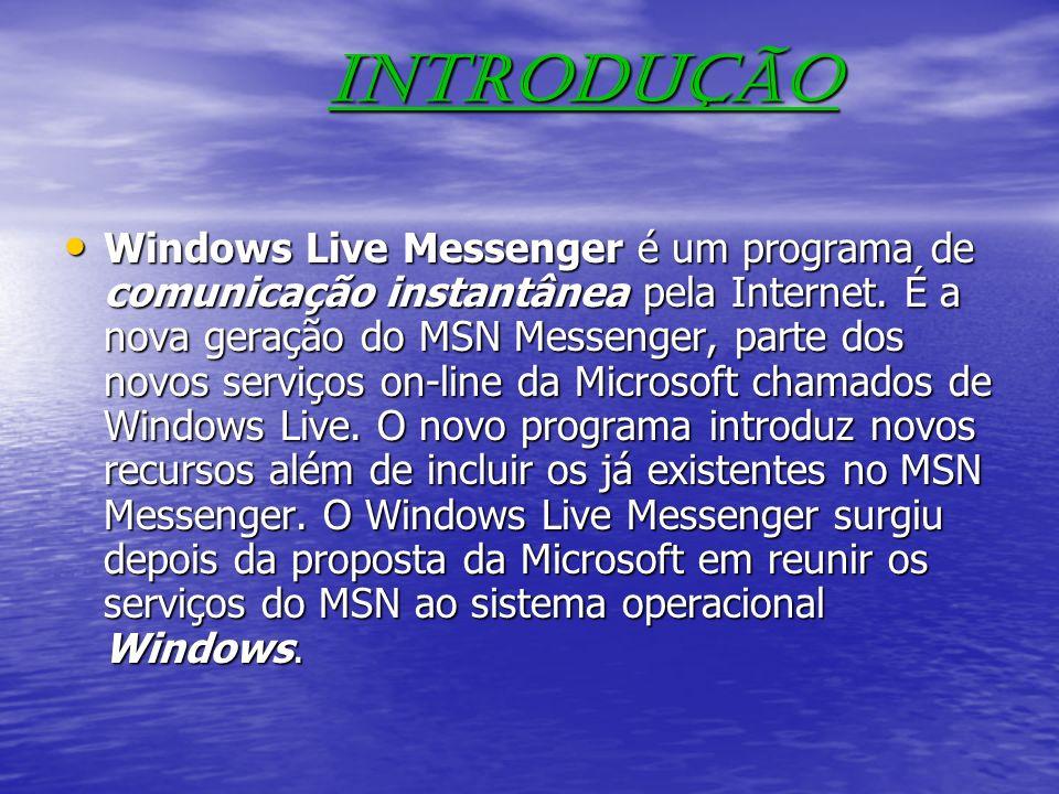 Introdução Windows Live Messenger é um programa de comunicação instantânea pela Internet. É a nova geração do MSN Messenger, parte dos novos serviços