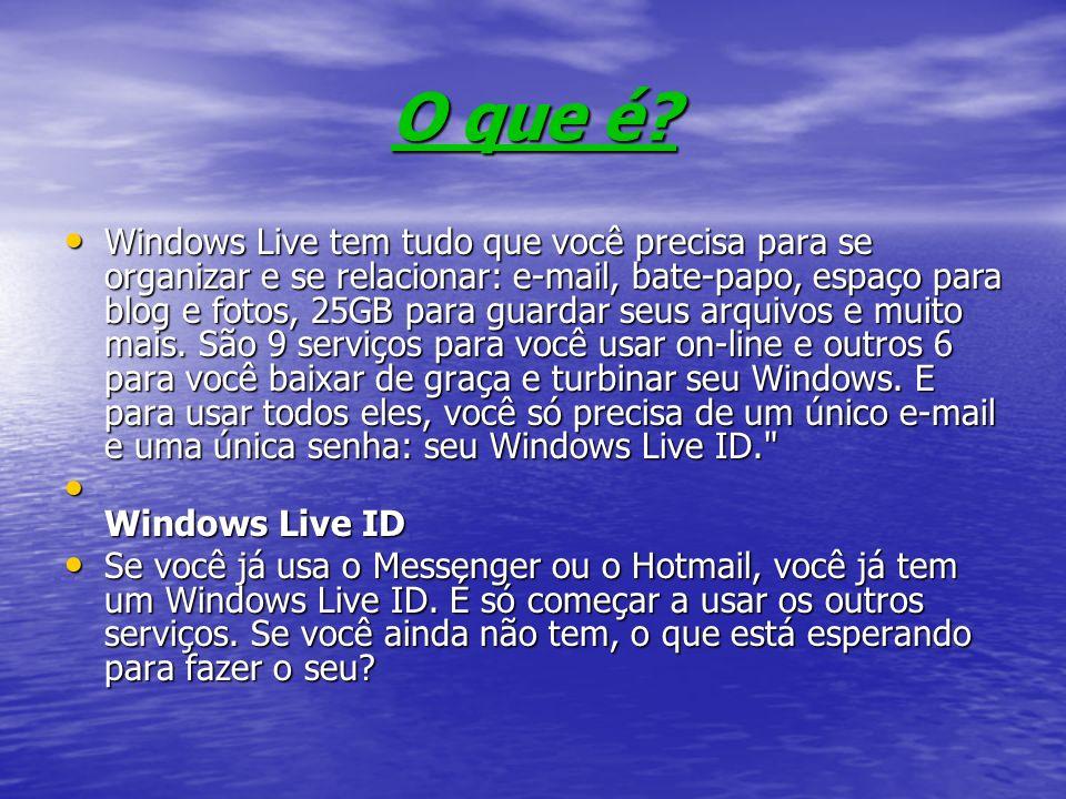 O que é? Windows Live tem tudo que você precisa para se organizar e se relacionar: e-mail, bate-papo, espaço para blog e fotos, 25GB para guardar seus