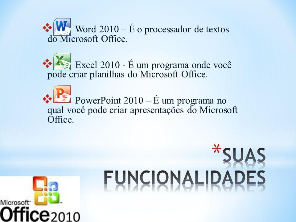 Word 2010 – É o processador de textos do Microsoft Office. Excel 2010 - É um programa onde você pode criar planilhas do Microsoft Office. PowerPoint 2