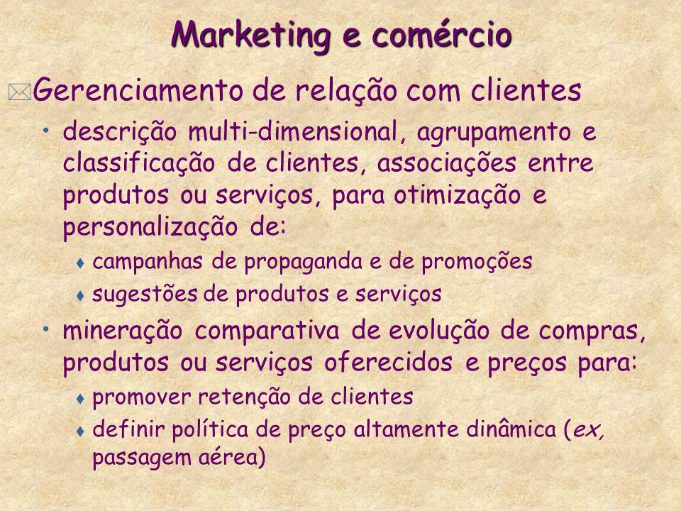 Marketing e comércio * Gerenciamento de relação com clientes descrição multi-dimensional, agrupamento e classificação de clientes, associações entre p