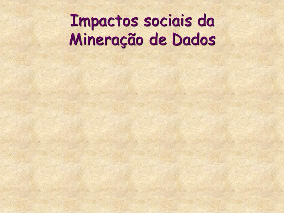 Impactos sociais da Mineração de Dados
