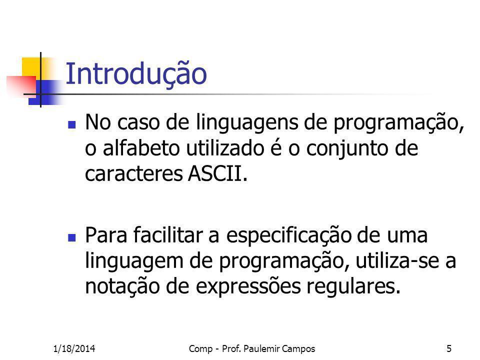 1/18/2014Comp - Prof. Paulemir Campos5 Introdução No caso de linguagens de programação, o alfabeto utilizado é o conjunto de caracteres ASCII. Para fa