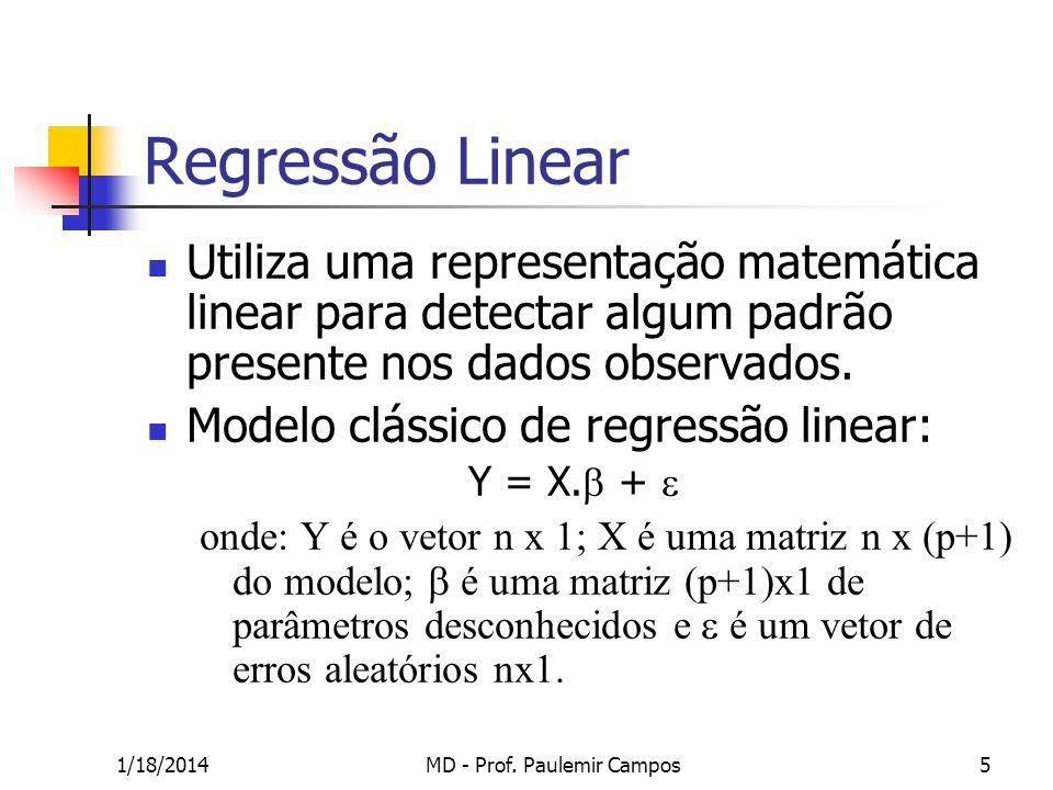 1/18/2014MD - Prof. Paulemir Campos5 Regressão Linear Utiliza uma representação matemática linear para detectar algum padrão presente nos dados observ