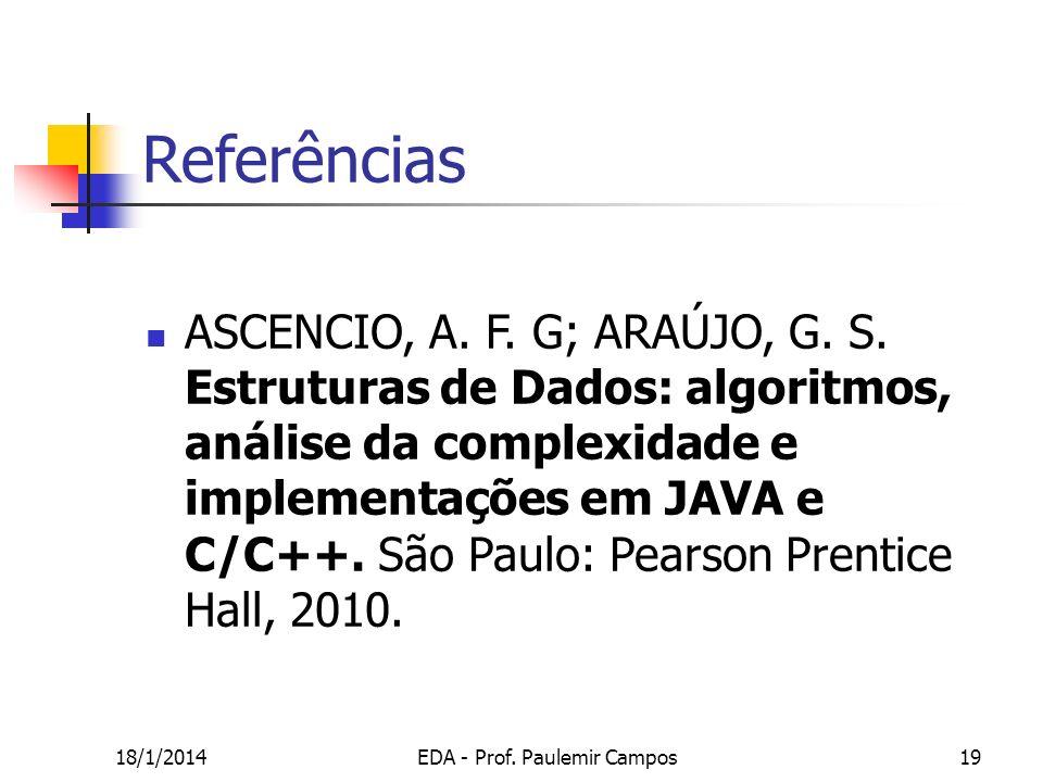 18/1/2014EDA - Prof. Paulemir Campos19 ASCENCIO, A. F. G; ARAÚJO, G. S. Estruturas de Dados: algoritmos, análise da complexidade e implementações em J
