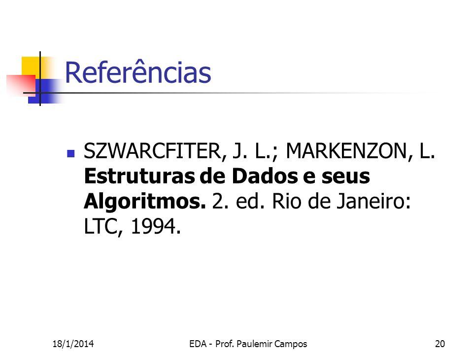 18/1/2014EDA - Prof. Paulemir Campos20 SZWARCFITER, J. L.; MARKENZON, L. Estruturas de Dados e seus Algoritmos. 2. ed. Rio de Janeiro: LTC, 1994. Refe