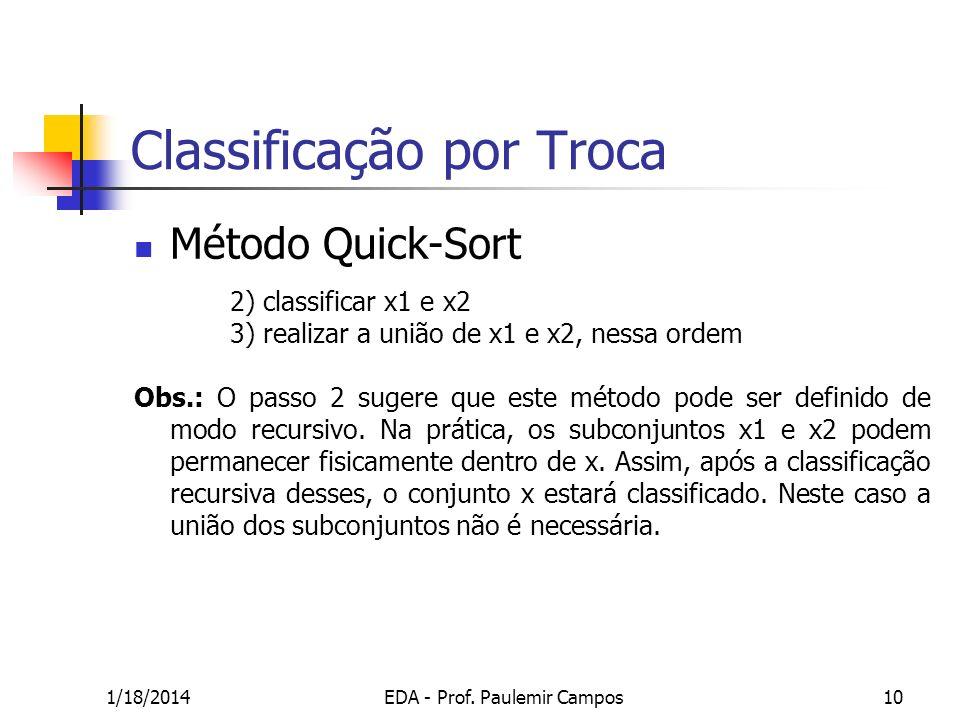 1/18/2014EDA - Prof. Paulemir Campos10 Classificação por Troca Método Quick-Sort 2) classificar x1 e x2 3) realizar a união de x1 e x2, nessa ordem Ob