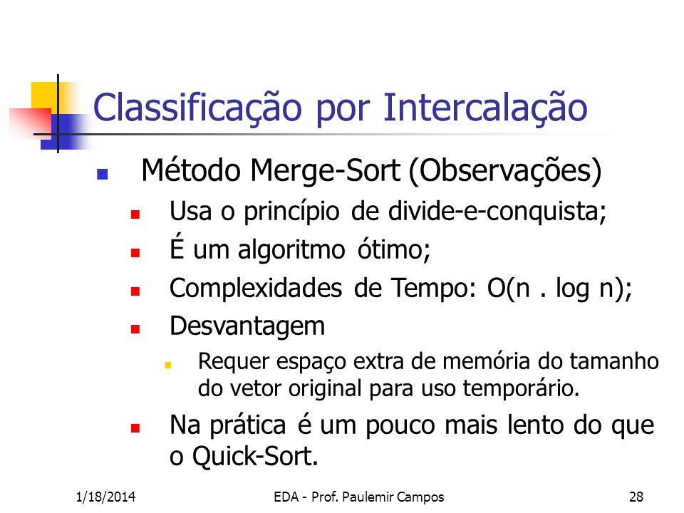 1/18/2014EDA - Prof. Paulemir Campos28 Classificação por Intercalação Método Merge-Sort (Observações) Usa o princípio de divide-e-conquista; É um algo