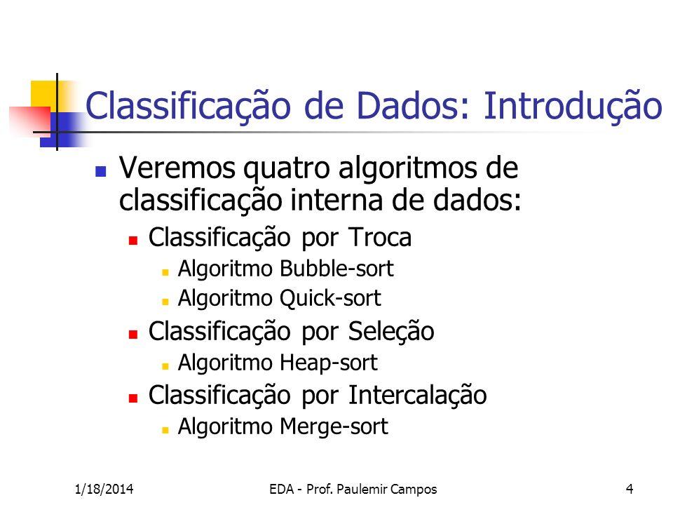 1/18/2014EDA - Prof. Paulemir Campos4 Classificação de Dados: Introdução Veremos quatro algoritmos de classificação interna de dados: Classificação po