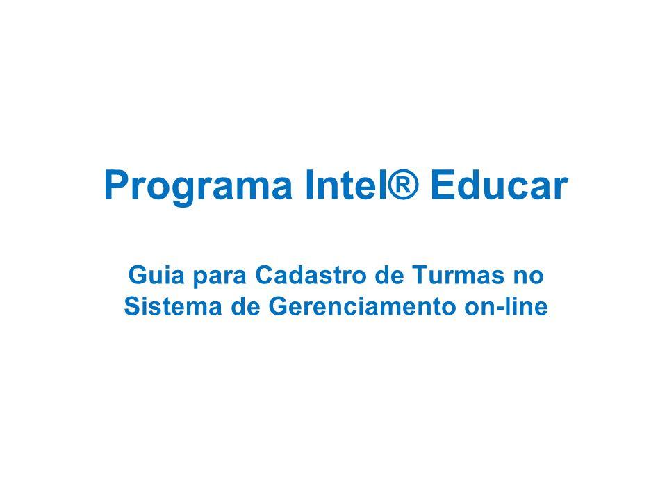 Programa Intel® Educar Guia para Cadastro de Turmas no Sistema de Gerenciamento on-line