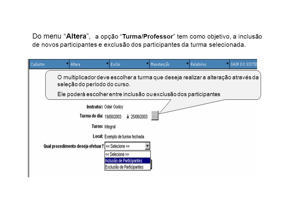 Do menu Altera, a opção Turma/Professor tem como objetivo, a inclusão de novos participantes e exclusão dos participantes da turma selecionada. O mult