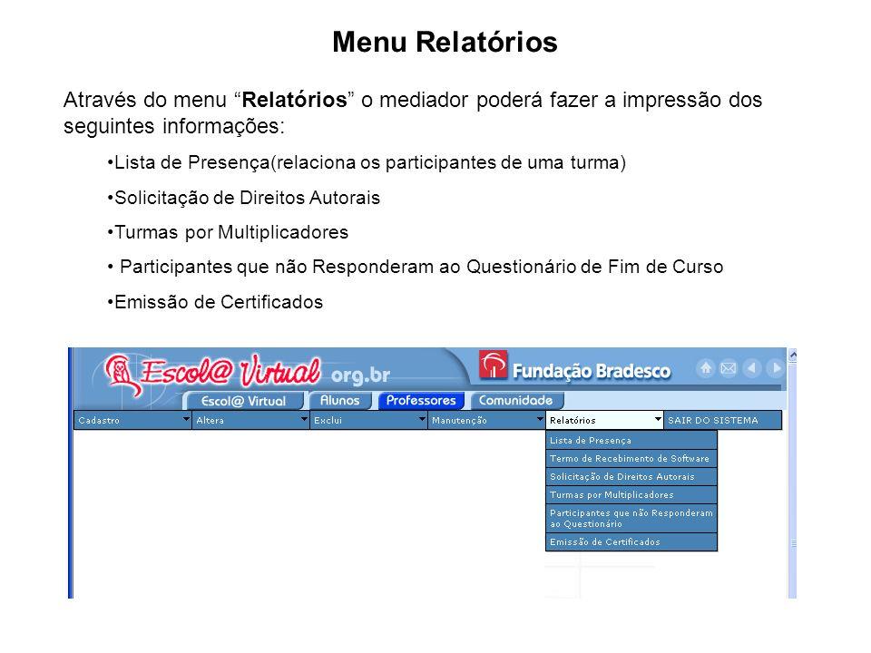 Através do menu Relatórios o mediador poderá fazer a impressão dos seguintes informações: Lista de Presença(relaciona os participantes de uma turma) S