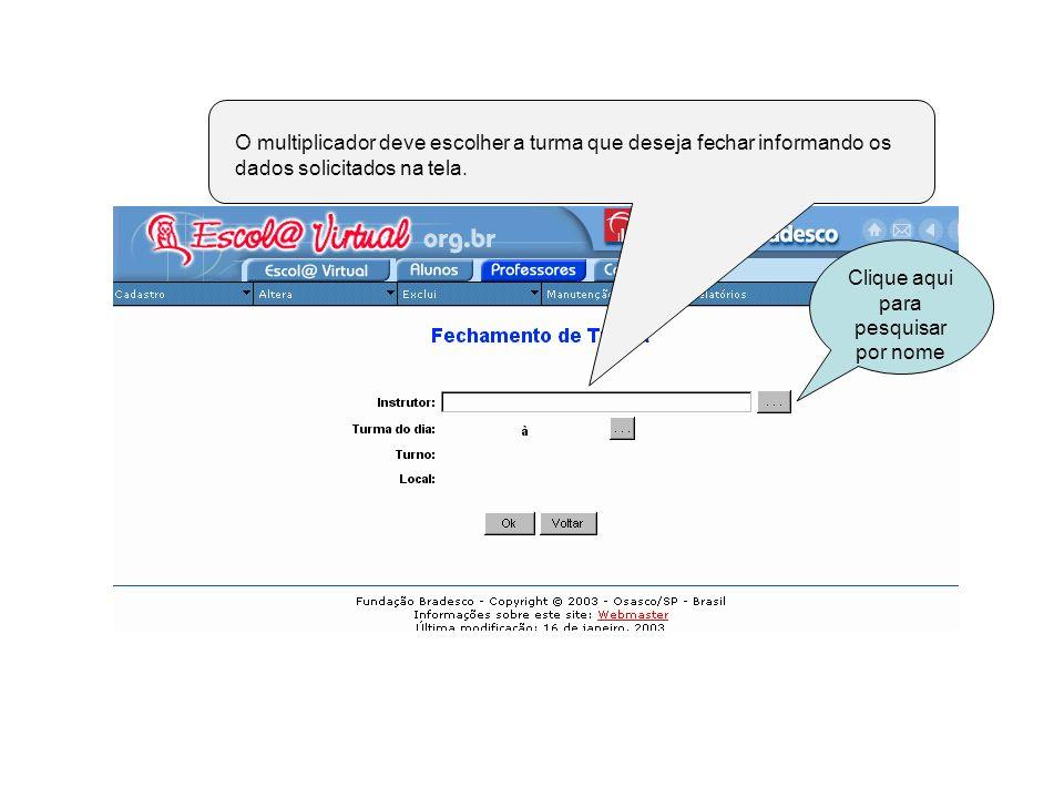 O multiplicador deve escolher a turma que deseja fechar informando os dados solicitados na tela. Clique aqui para pesquisar por nome
