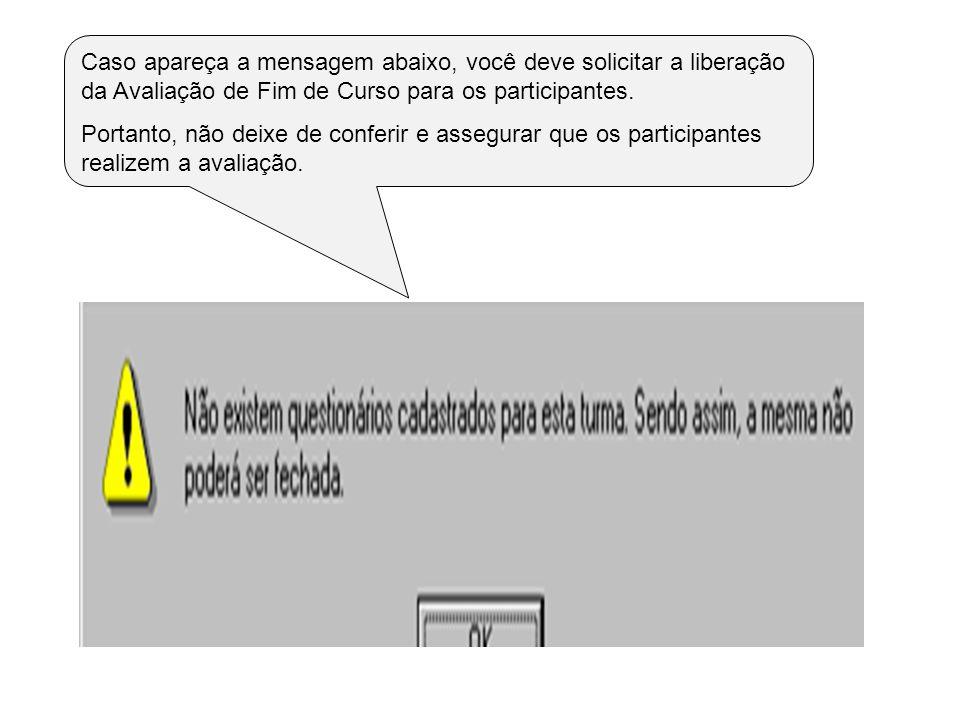 Caso apareça a mensagem abaixo, você deve solicitar a liberação da Avaliação de Fim de Curso para os participantes. Portanto, não deixe de conferir e