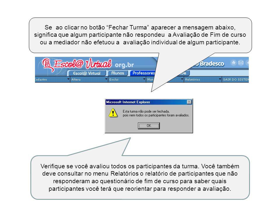 Se ao clicar no botão Fechar Turma aparecer a mensagem abaixo, significa que algum participante não respondeu a Avaliação de Fim de curso ou a mediado