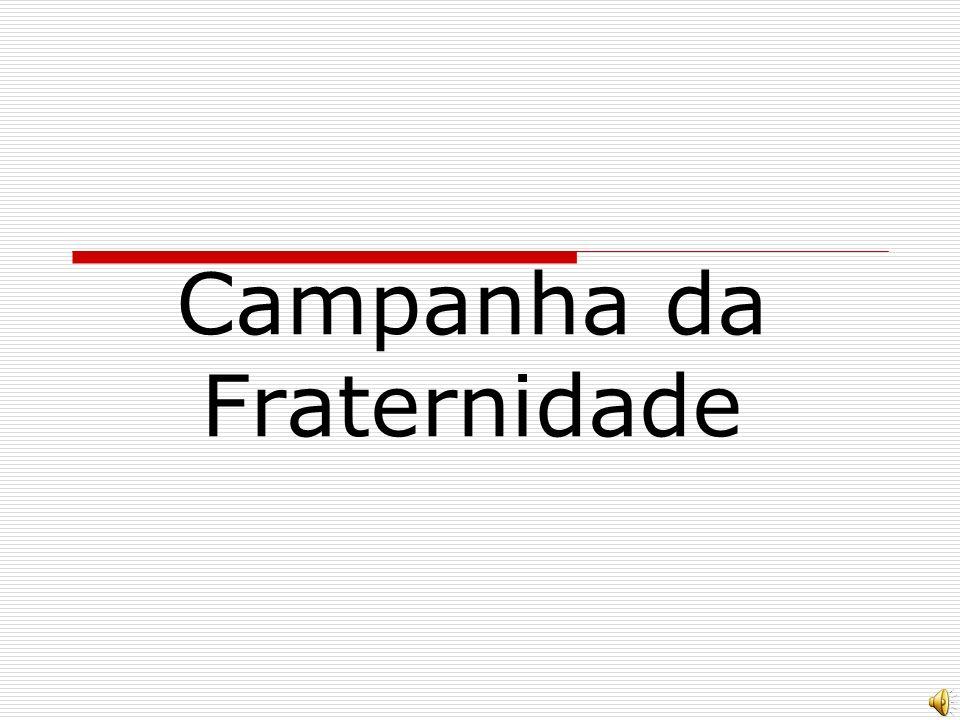 A Campanha da Fraternidade é uma campanha realizada anualmente pela Igreja Católica Apostólica Romana no Brasil, sempre no período da Quaresma.