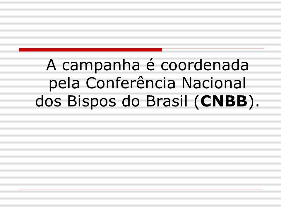 A campanha é coordenada pela Conferência Nacional dos Bispos do Brasil (CNBB).