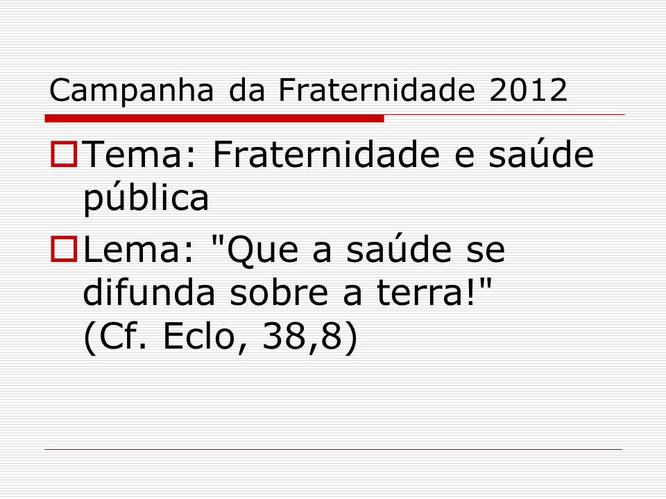 Campanha da Fraternidade 2012 Tema: Fraternidade e saúde pública Lema: