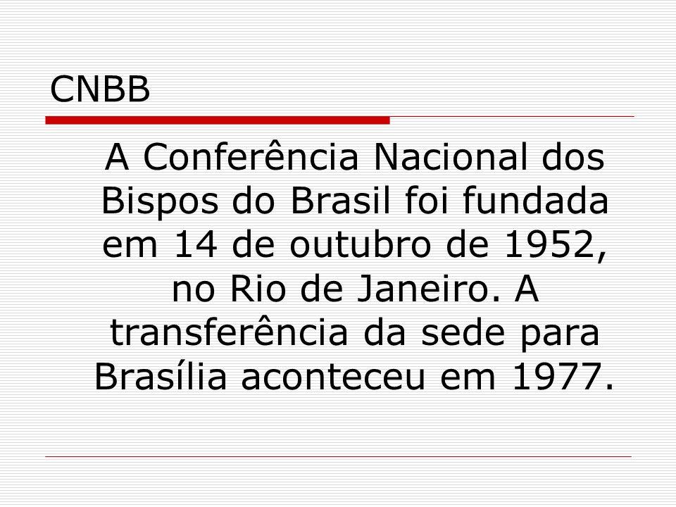 CNBB A Conferência Nacional dos Bispos do Brasil foi fundada em 14 de outubro de 1952, no Rio de Janeiro. A transferência da sede para Brasília aconte