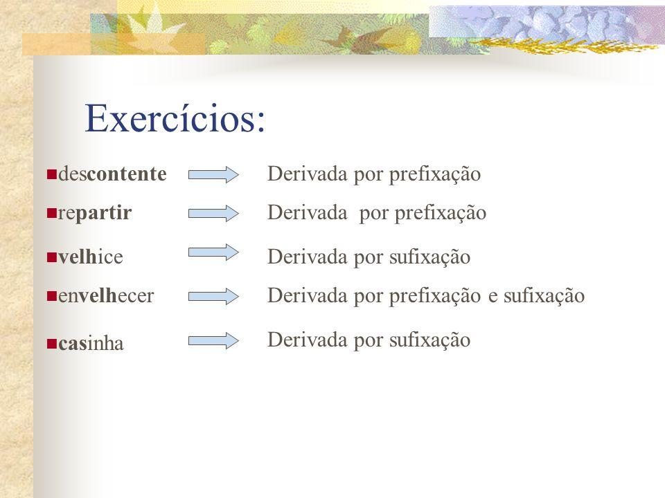Exercícios: descontenteDerivada por prefixação repartir velhice envelhecer casinha Derivada por prefixação Derivada por sufixação Derivada por prefixa