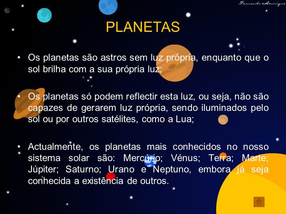 PLANETAS Os planetas são astros sem luz própria, enquanto que o sol brilha com a sua própria luz; Os planetas só podem reflectir esta luz, ou seja, nã