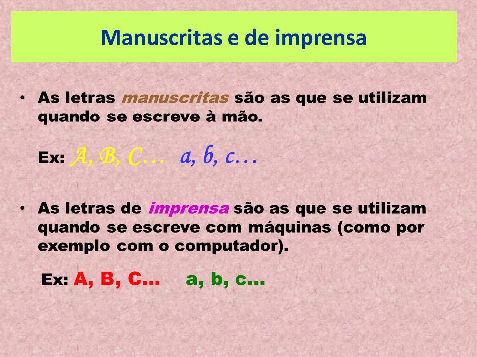 Manuscritas e de imprensa As letras manuscritas são as que se utilizam quando se escreve à mão. Ex: A, B, C… a, b, c… As letras de imprensa são as que