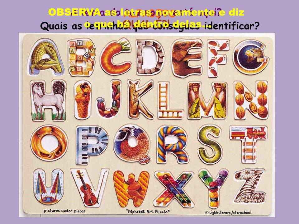 ALFABETO Quais as letrinhas que consegues identificar? A letra do teu nome está aqui? QUAL É?! OBSERVA as letras novamente e diz o que há dentro delas