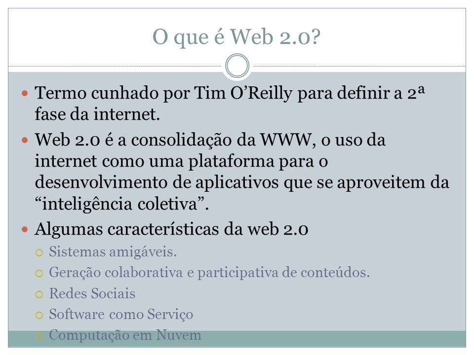 O que é Web 2.0? Termo cunhado por Tim OReilly para definir a 2ª fase da internet. Web 2.0 é a consolidação da WWW, o uso da internet como uma platafo