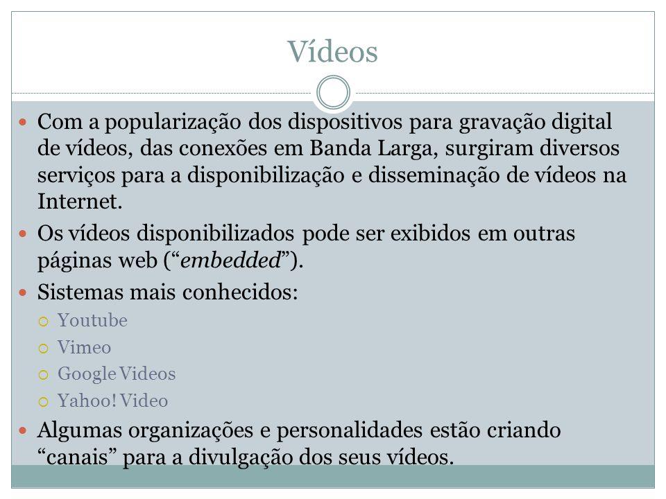 Vídeos Com a popularização dos dispositivos para gravação digital de vídeos, das conexões em Banda Larga, surgiram diversos serviços para a disponibil
