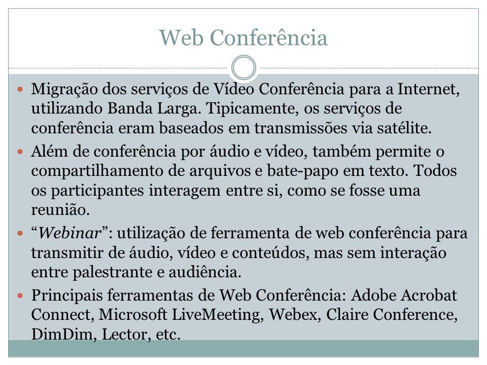 Web Conferência Migração dos serviços de Vídeo Conferência para a Internet, utilizando Banda Larga. Tipicamente, os serviços de conferência eram basea