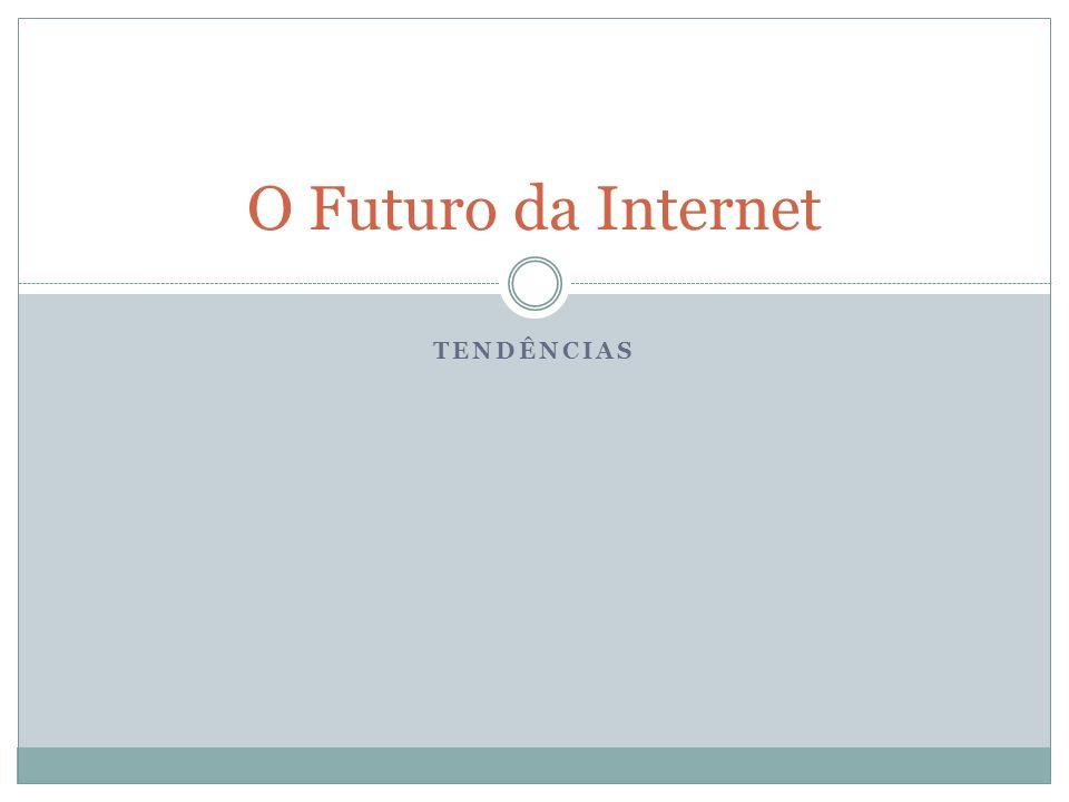 TENDÊNCIAS O Futuro da Internet