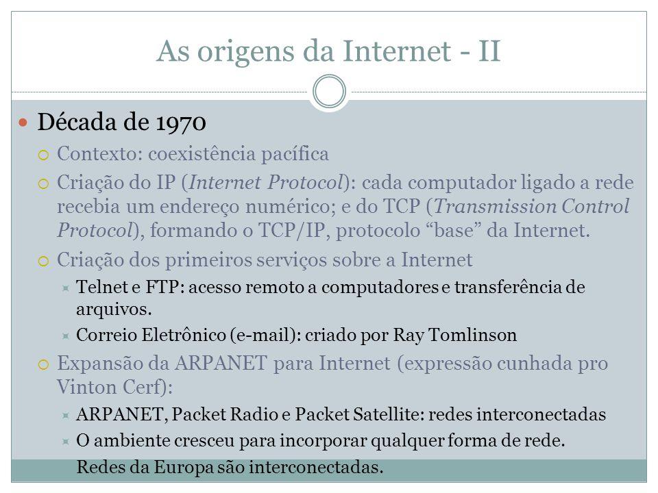 As origens da Internet - II Década de 1970 Contexto: coexistência pacífica Criação do IP (Internet Protocol): cada computador ligado a rede recebia um