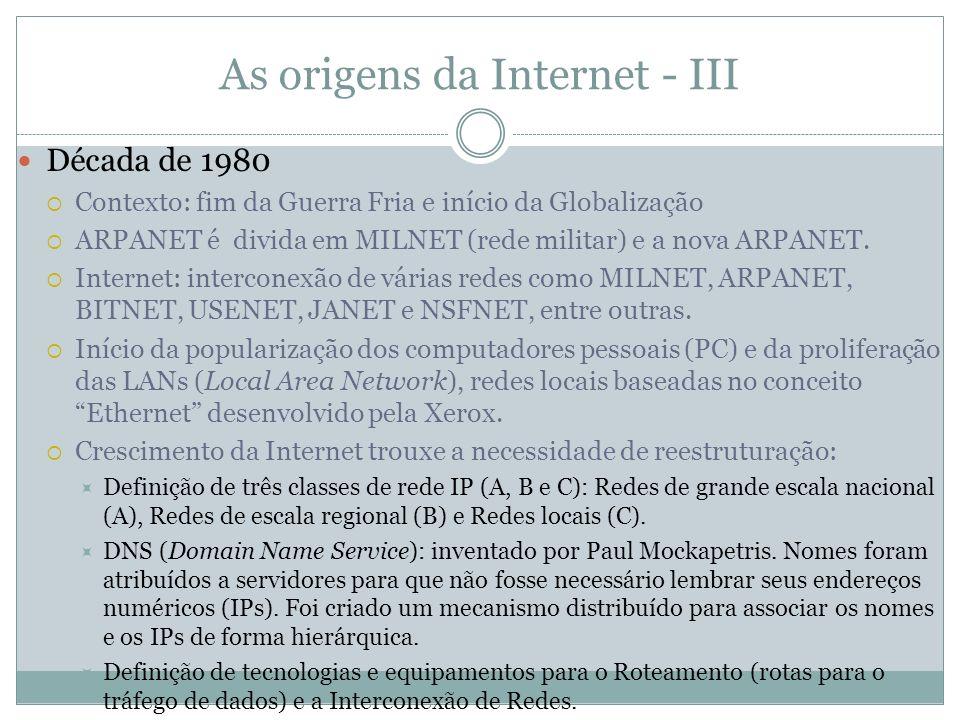 As origens da Internet - III Década de 1980 Contexto: fim da Guerra Fria e início da Globalização ARPANET é divida em MILNET (rede militar) e a nova A