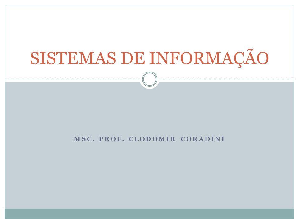 MSC. PROF. CLODOMIR CORADINI SISTEMAS DE INFORMAÇÃO