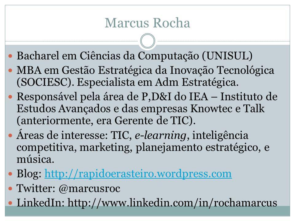 Marcus Rocha Bacharel em Ciências da Computação (UNISUL) MBA em Gestão Estratégica da Inovação Tecnológica (SOCIESC). Especialista em Adm Estratégica.