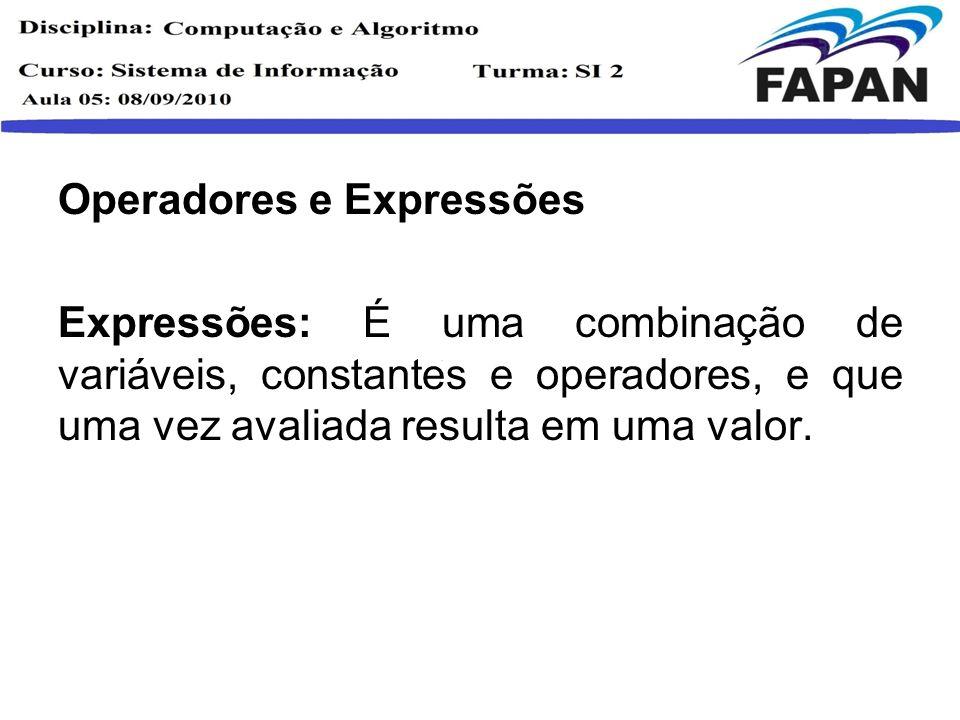 Operadores e Expressões Expressões: É uma combinação de variáveis, constantes e operadores, e que uma vez avaliada resulta em uma valor.