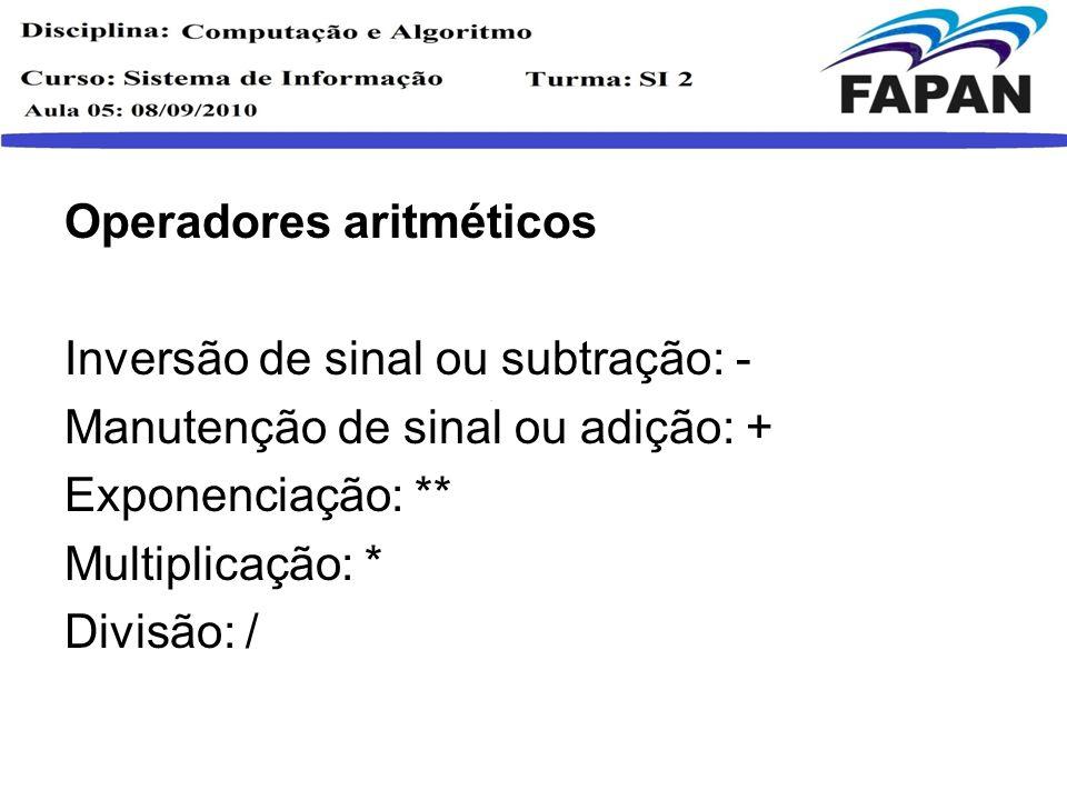 Operadores aritméticos Inversão de sinal ou subtração: - Manutenção de sinal ou adição: + Exponenciação: ** Multiplicação: * Divisão: /