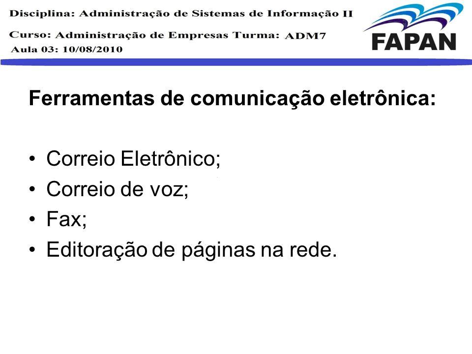Ferramentas de comunicação eletrônica: Correio Eletrônico; Correio de voz; Fax; Editoração de páginas na rede.
