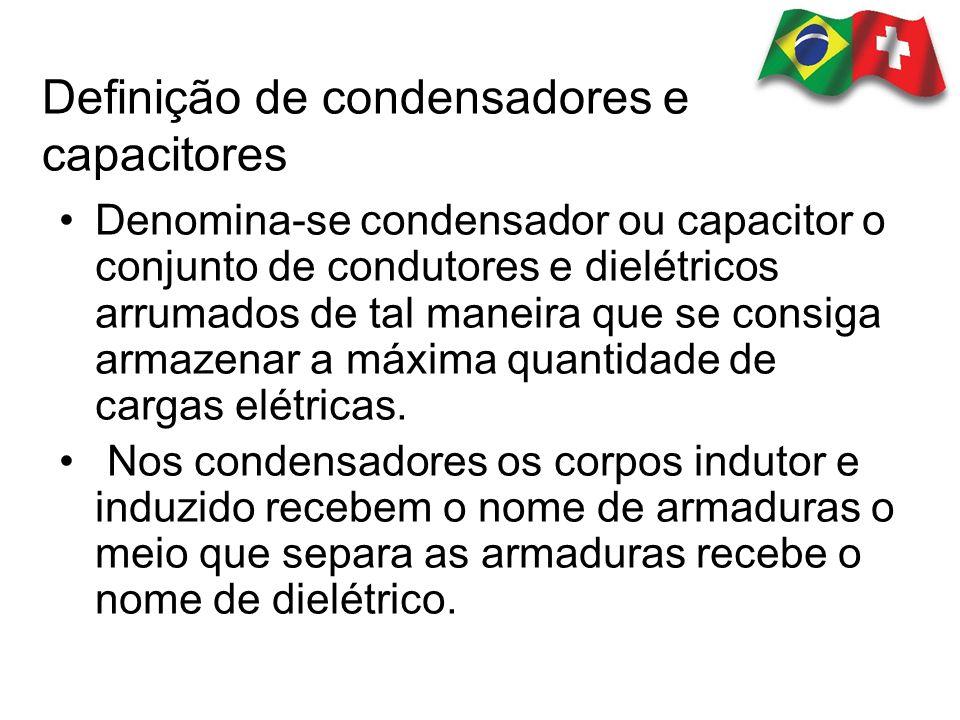 Definição de condensadores e capacitores Denomina-se condensador ou capacitor o conjunto de condutores e dielétricos arrumados de tal maneira que se c