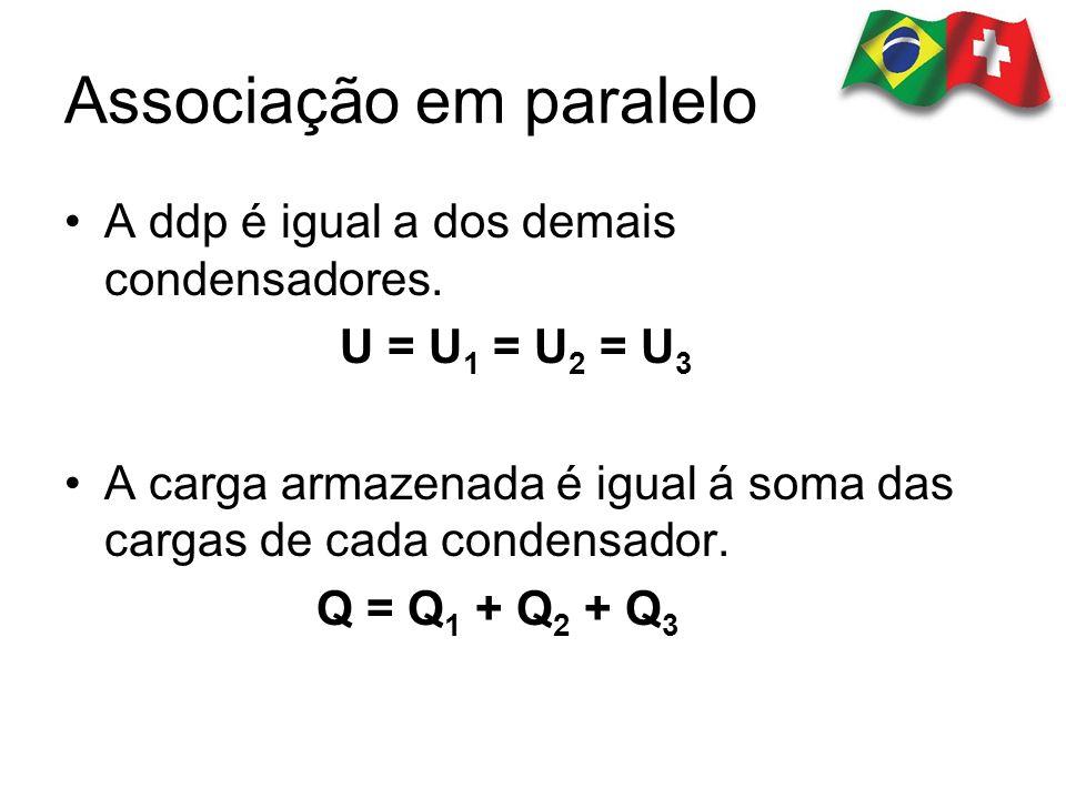 A ddp é igual a dos demais condensadores. U = U 1 = U 2 = U 3 A carga armazenada é igual á soma das cargas de cada condensador. Q = Q 1 + Q 2 + Q 3 As