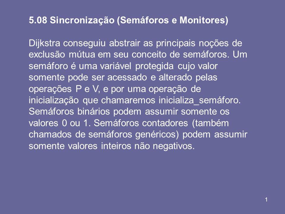 1 5.08 Sincronização (Semáforos e Monitores) Dijkstra conseguiu abstrair as principais noções de exclusão mútua em seu conceito de semáforos. Um semáf