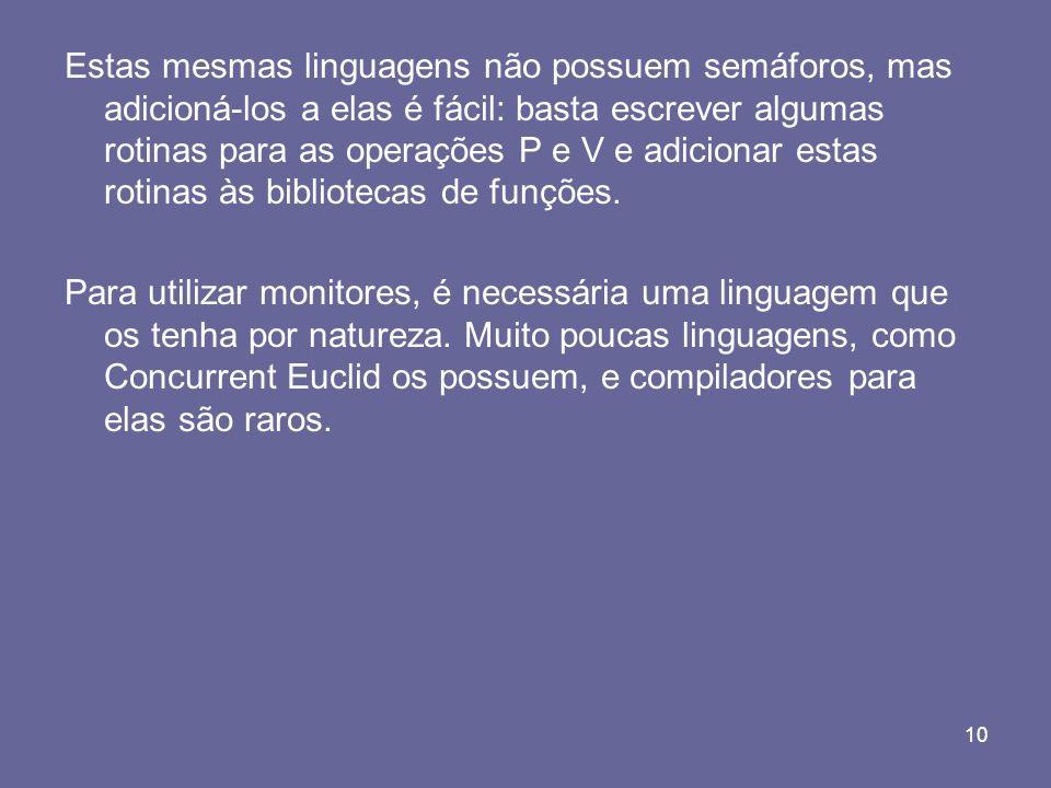 10 Estas mesmas linguagens não possuem semáforos, mas adicioná-los a elas é fácil: basta escrever algumas rotinas para as operações P e V e adicionar