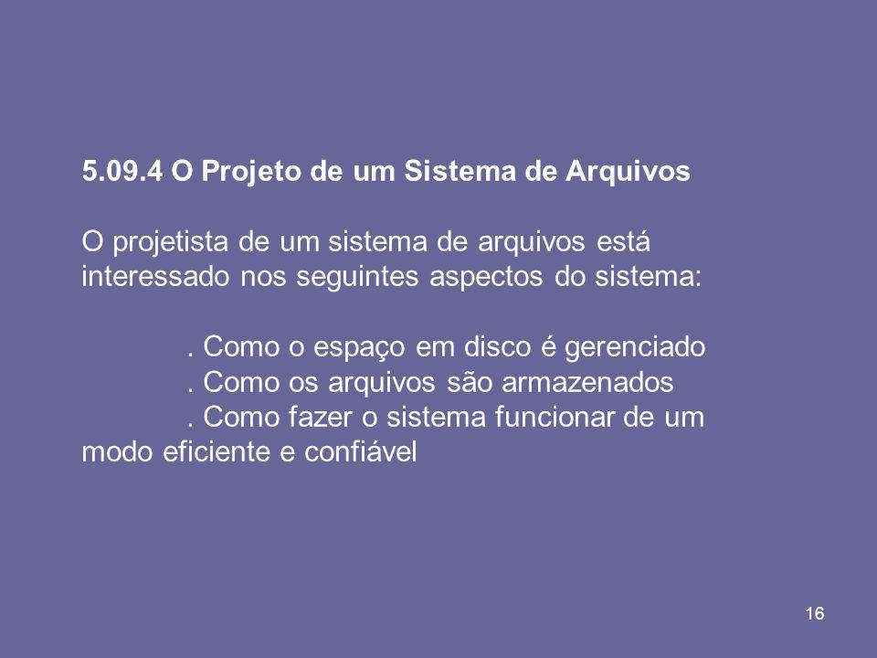 16 5.09.4 O Projeto de um Sistema de Arquivos O projetista de um sistema de arquivos está interessado nos seguintes aspectos do sistema:. Como o espaç