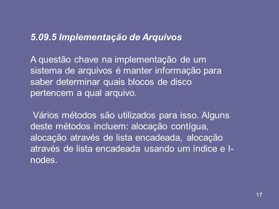 17 5.09.5 Implementação de Arquivos A questão chave na implementação de um sistema de arquivos é manter informação para saber determinar quais blocos