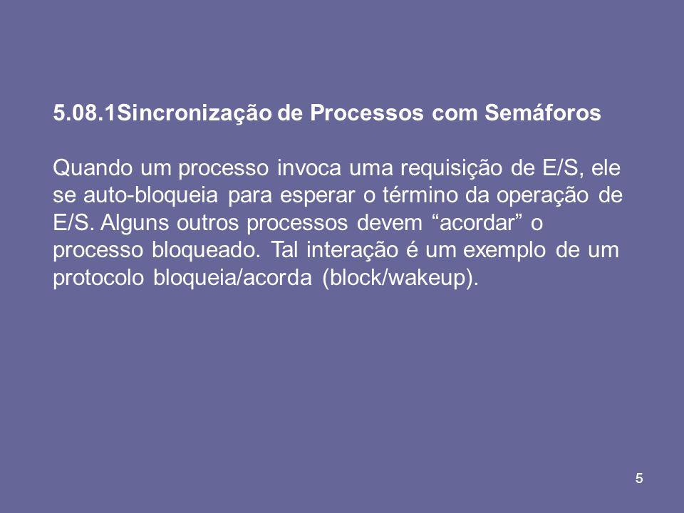 5 5.08.1Sincronização de Processos com Semáforos Quando um processo invoca uma requisição de E/S, ele se auto-bloqueia para esperar o término da opera