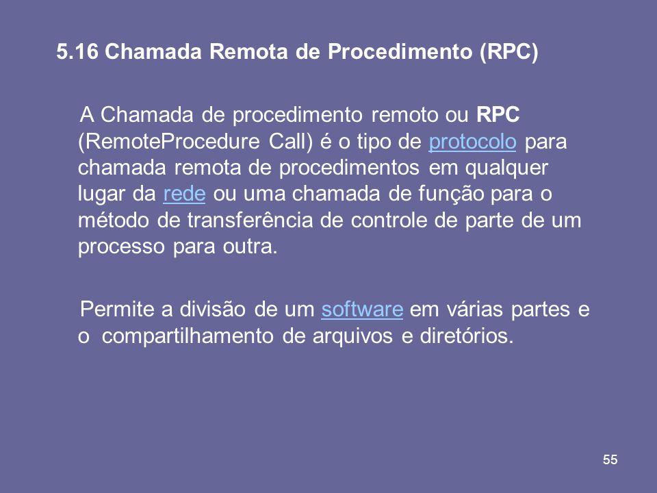55 5.16 Chamada Remota de Procedimento (RPC) A Chamada de procedimento remoto ou RPC (RemoteProcedure Call) é o tipo de protocolo para chamada remota