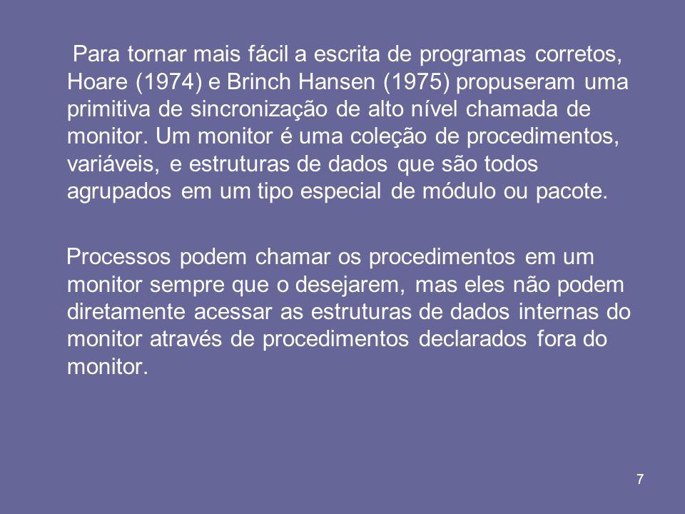 7 Para tornar mais fácil a escrita de programas corretos, Hoare (1974) e Brinch Hansen (1975) propuseram uma primitiva de sincronização de alto nível