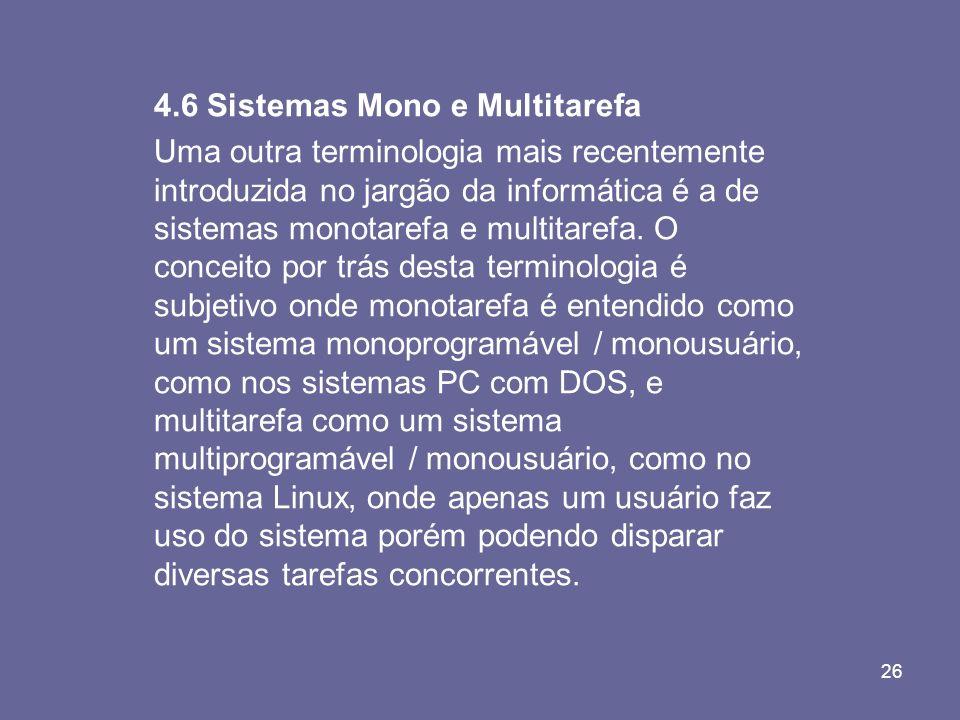 26 4.6 Sistemas Mono e Multitarefa Uma outra terminologia mais recentemente introduzida no jargão da informática é a de sistemas monotarefa e multitar