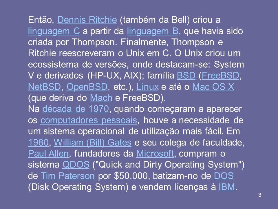 3 Então, Dennis Ritchie (também da Bell) criou a linguagem C a partir da linguagem B, que havia sido criada por Thompson. Finalmente, Thompson e Ritch