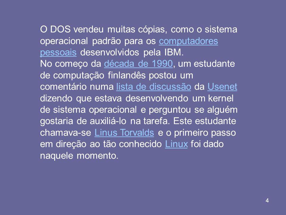 4 O DOS vendeu muitas cópias, como o sistema operacional padrão para os computadores pessoais desenvolvidos pela IBM.computadores pessoais No começo d