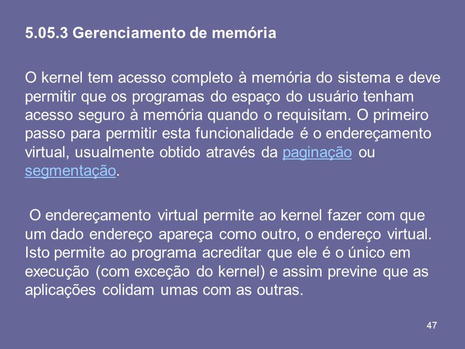 47 5.05.3 Gerenciamento de memória O kernel tem acesso completo à memória do sistema e deve permitir que os programas do espaço do usuário tenham aces